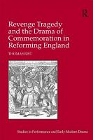 Revenge Tragedy and the Drama of Commemoration in Reforming England PDF
