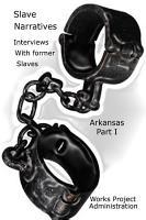 Slave Narratives  Interviews with Former Slaves Arkansas Narratives  Part 1 PDF