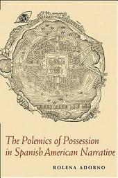 Polemics of Possession in Spanish American Narrative