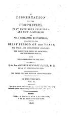 A Dissertation on the Prophecies  that Have Been Fulfilled  are Now Fulfilling  Or Will Hereafter be Fulfilled PDF