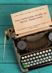 »Lieber Freund, uns haben sie falsch geboren«: Kurt Tucholskys Briefe an Walter Hasenclever