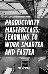 Productivity Masterclass: Learning to Work Smarter and Faster