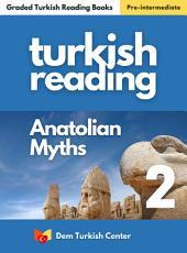 Turkish Reading Books: Anatolian Myths 2: Turkish easy reading books for intermediate learners