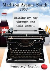 Madison Avenue South, 1964–: Writing My Way Through The Cola Wars...