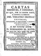 Cartas eruditas y curiosas, 3: en que por la mayor parte se continùa el designio de el Theatro critico universal, impugnando o reduciendo à dudosas, varias opiniones comunes ...