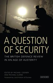 A Question of Security: The British Defence Review in an Age of Austerity