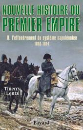 Nouvelle histoire du Premier Empire, tome 2: L'effondrement du système napoléonien (1810-1814)
