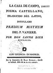 La Casa de Campo. Poema castellano, traducido del latino, intitulado Praedium rusticum ... por Don S. Diez Gonzalez