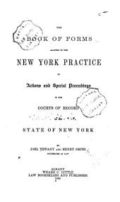The Book of Forms Adapted to the New York Practice: In Actions and Special Proceedings in the Courts of Record of the State of New York