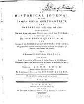 An Historical Journal Of The Campaigns in North-America, for the Years 1757, 1758, 1759, and 1860: Containing The Most Remarkable Occurences of that Period; Particulary The Two Sieges of Quebec, &c. &c. The Orders of the Admirals and General Officers ... And A Regular Diary of the Weather. As Also Several Manifesto's , a Mandate of the Late Biship of Canada; The French Orders and Disposition for the Defence of the Colony, &c. &c. &c, Volume 2