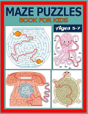 Maze Puzzles Book for Kids Ages 5-7