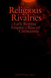 Religious Rivalries In The Early Roman Empire And The Rise Of Christianity Book PDF