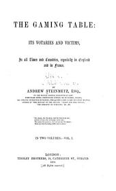 The Gaming Table: Its Votaries and Victims, in All Times and Countries, Especially in England and in France, Volume 1