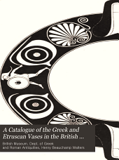 A Catalogue of the Greek and Etruscan Vases in the British Museum: Volume 3