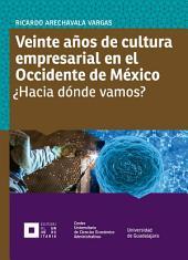 Veinte años de cultura empresarial en el Occidente de México: ¿Hacia dónde vamos?