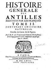Histoire generale des Antilles habitées par les François... Par le R. P. Du Tertre...: Volume1