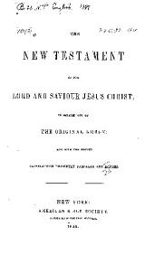 The New Testament of Our Lord and Saviour Jesus Christ: And with the Former Translations Diligently Compared and Revised