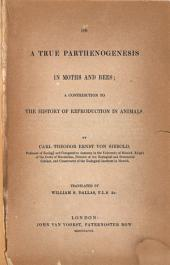 On a True Parthenogenesis in Moths and Bees: A Contribution to the History of Reproduction in Animals