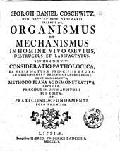 Georgii Daniel Coschwitz ... Organismus et mechanismus in homine vivo obvius, destructus et labefactus, seu Hominis vivi consideratio pathologica, ex veris naturae principiis eruta ..