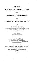Original Historical Description of the Monastery, Chapel Royal, and Palace of Holyroodhouse ... Ninth edition, enlarged and improved. [With plates.]