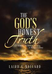 The God's Honest Truth: A Primer for Biblical Thinking in the 21st Century