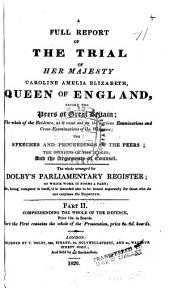 A Full Report of the Trial of Her Majesty Caroline Amelia Elizabeth, Queen of England, Before the Peers of Great Britain: The Whole of the Evidence, as it Came Out on the Various Examinations and Cross-examinations of the Witnesses : the Speeches and Proceedings of the Peers, the Opinions of the Judges, the Arguments of Counsel on Points of Law, and the Practice, of Various Tribunals
