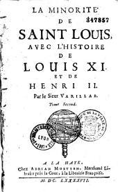 La Minorité de Saint Louis avec l'histoire de Louis XI et de Henri II par le sieur Varillas...
