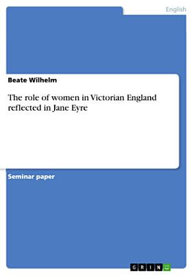 The Role of Women in Victorian England Reflected in Jane Eyre