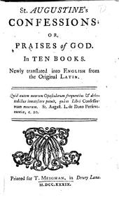 St. Augustine's Confessions; or, Praises of God. In ten books. Newly translated ... from the original Latin [by Richard Challoner, Bishop of Debra].