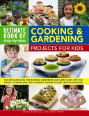 Ultimate Book of Step-By-Step Cooking and Gardening Projects for Kids