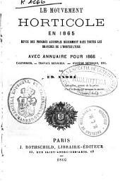 Le mouvement horticole en 1865: revue des progrés accomplis... : avec annuarie pour 1866