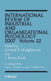 International Review of Industrial and Organizational Psychology, 2007: Volume 22