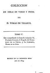 Coleccion de obras en verso y prosa de D. Tomas de Yriarte: El filósofo casado. El huérfano de la China