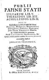 Sylvarum Lib. V; XII; Achilleidos Lib. II. Notis Selectissimis in Sylvarum Libros Domitii, Morelli, Bernartii, Gevartii, Crucei, Barthii, Joh. Frid. Gronovii Diatribe. In Thebaidos Praeterea Placidi Lactantii, Bernartii, & C. Quibus in Achilleidos Accedunt Maturantii, Britannici; Accuratissime Illustrati a Johanne Veenhusen