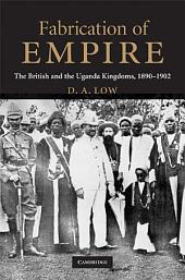 Fabrication of Empire: The British and the Uganda Kingdoms, 1890–1902