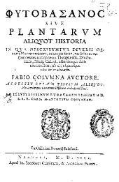 Phytobasanos siue Plantarum aliquot historia: in qua describuntur diversi generis plantae veriores ...