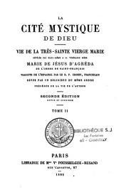 La cité mystique de Dieu: vie de la Très Sainte Vierge révélée par elle-même à la Vénérable Mère...