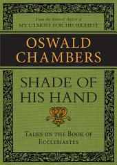 Shade of His Hand: Talks on the Book of Ecclesiastes