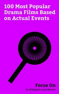 Focus On  100 Most Popular Drama Films Based on Actual Events PDF