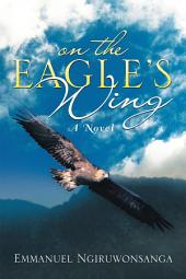 ON THE EAGLE'S WING: A Novel