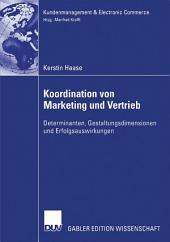 Koordination von Marketing und Vertrieb: Determinanten, Gestaltungsdimensionen und Erfolgsauswirkungen