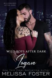 Wild Boys After Dark: Logan (Wild Billionaires After Dark)