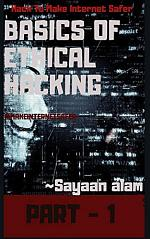 Basics Of Ethical Hacking By Sayaan alam Part - 1