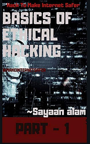 Basics Of Ethical Hacking By Sayaan alam Part   1