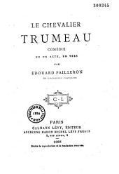 Le chevalier Trumeau: comédie en un acte en vers