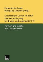 Lebenslanges Lernen im Beruf — seine Grundlegung im Kindes- und Jugendalter: Band 4: Formen und Inhalte von Lernprozessen