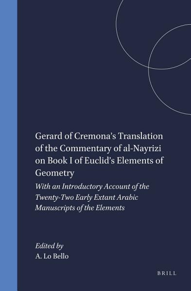 Gerard Of Cremonas Translation Of The Commentary Of Al Nayrizi On Book I Of Euclids Elements Of Geometry