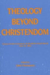 Theology Beyond Christendom: Essays on the Centenary of the Birth of Karl Barth, May 10, 1886