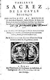 Tableaux sacrez de la Gaule Belgique pourtraits au modèle du pontifical romain, selon l'ordre et suite des papes, & de tous les evesques des Pays-bas. Avec les saincts qui sont honnorés en tous leurs dioceses, et La bibliothèque des docteurs, théologiens, canonistes, scholastiques ...