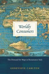 Worldly Consumers: The Demand for Maps in Renaissance Italy